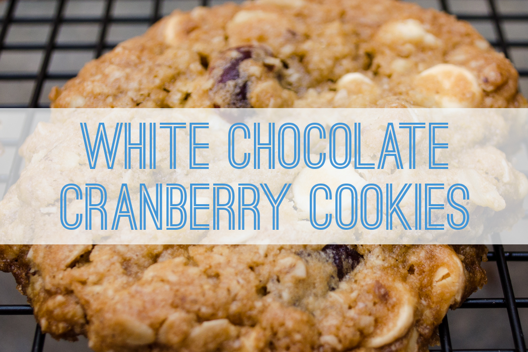 White Chocolate Cranberry Cookies - Better with Family